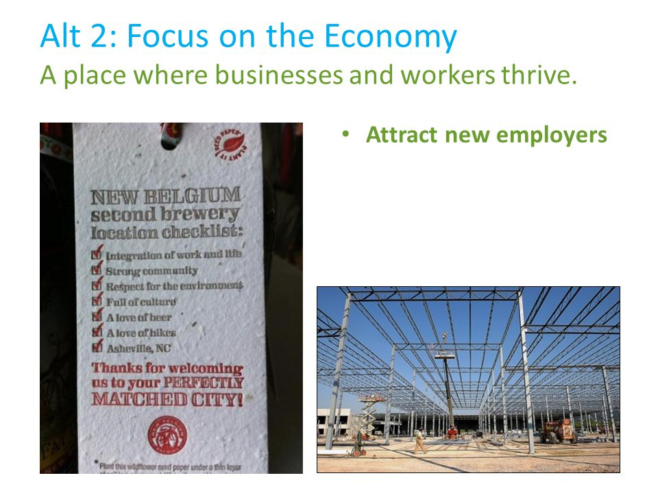 Alt 2: Focus on the Economy A place where businesses and workers thrive. Attract new employers