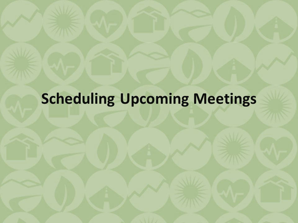 Scheduling Upcoming Meetings