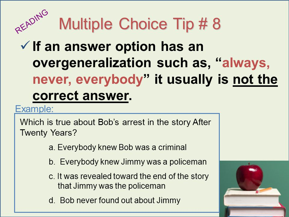 Urry 2009 Multiple Choice Tip # 8 If an answer option has an overgeneralization such as, always, never, everybody it usually is not the correct answer.
