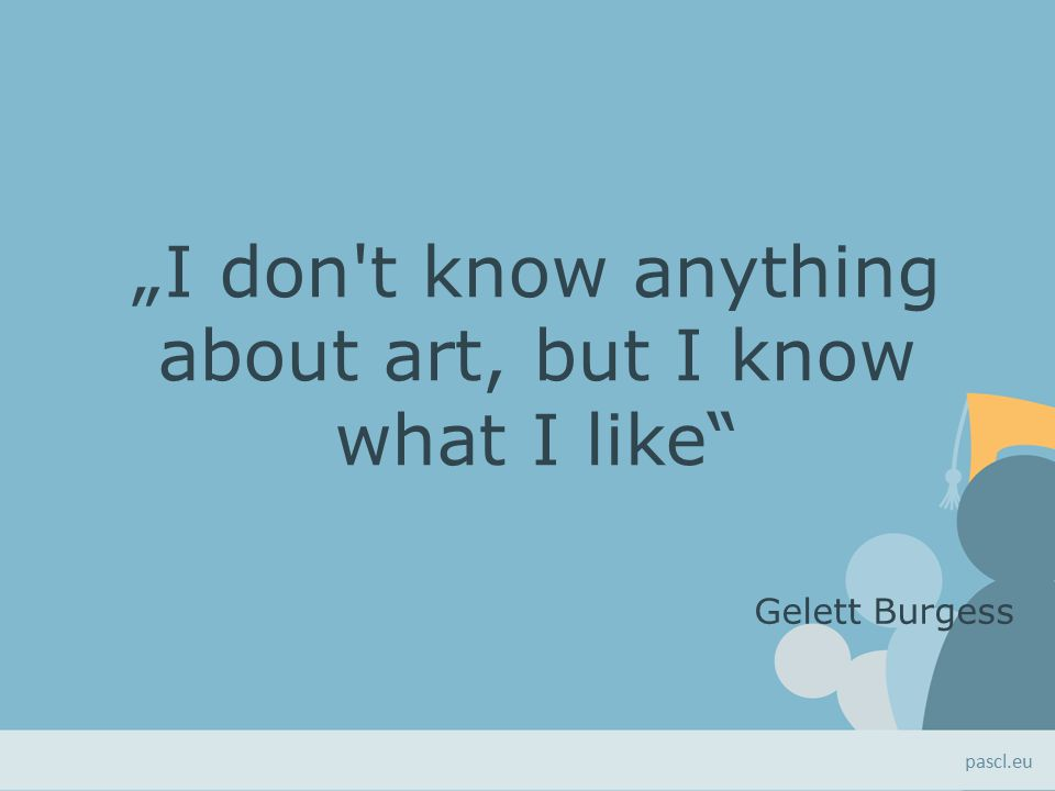 """I don t know anything about art, but I know what I like Gelett Burgess pascl.eu"