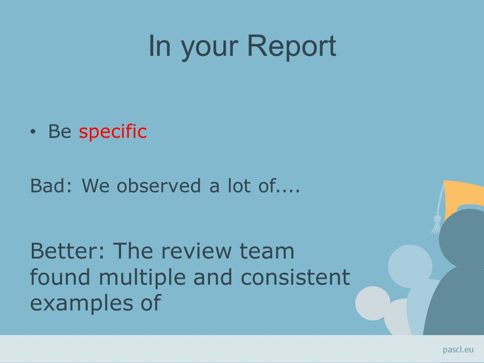 In your Report Be specific Bad: We observed a lot of....
