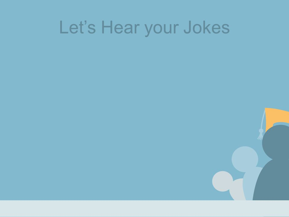 Let's Hear your Jokes
