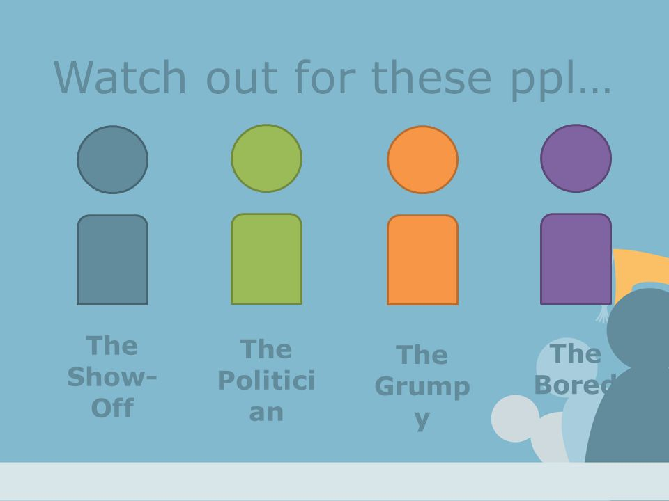 The Show- Off The Politici an The Grump y The Bored Watch out for these ppl…