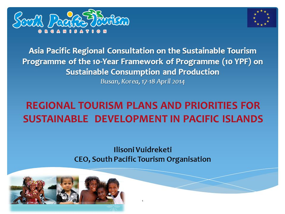 Pacific Islands – A snapshot Status of the Pacific's Tourism Industry Constraints to Growth Regional Strategies and Sector Priorities Priority Actions for Sustainable Consumption and Production Pacific Islands Expectations PRESENTATION OUTLINE