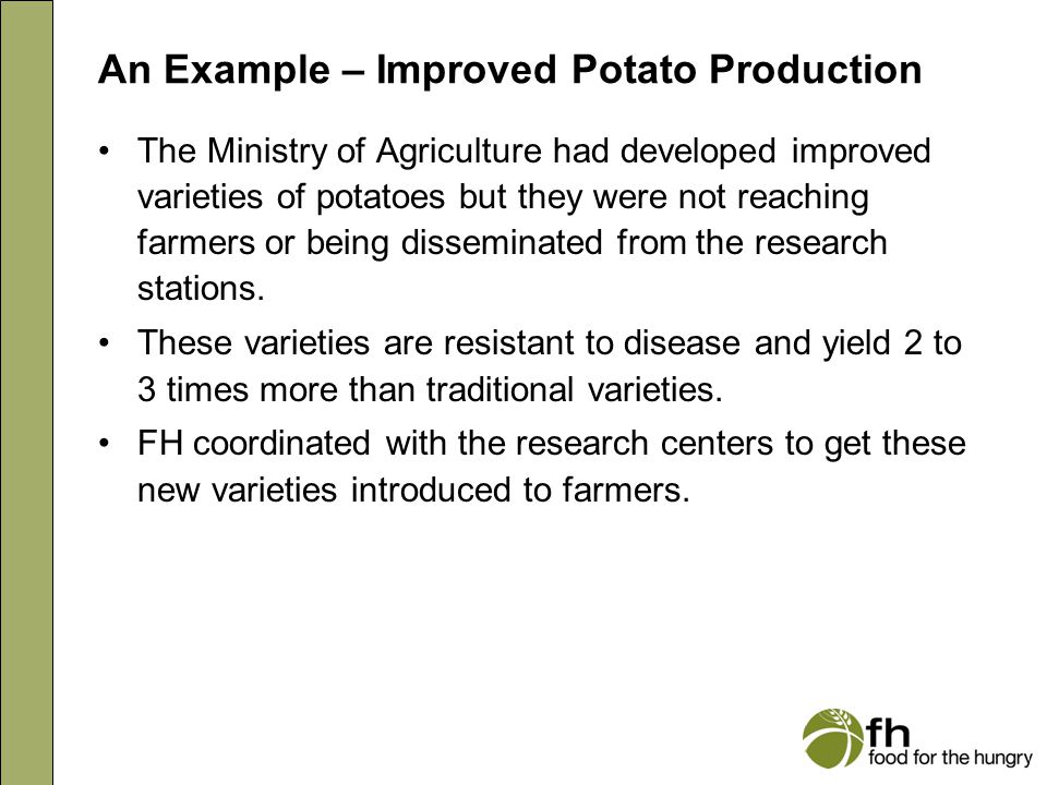 An Example – Improved Potato Production The Ministry of Agriculture had developed improved varieties of potatoes but they were not reaching farmers or