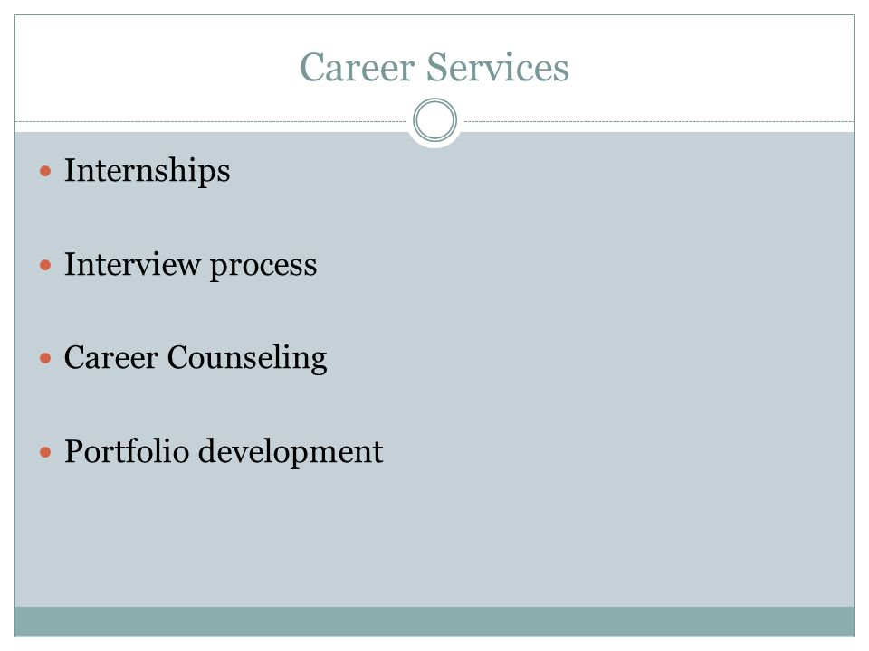 Career Services Internships Interview process Career Counseling Portfolio development