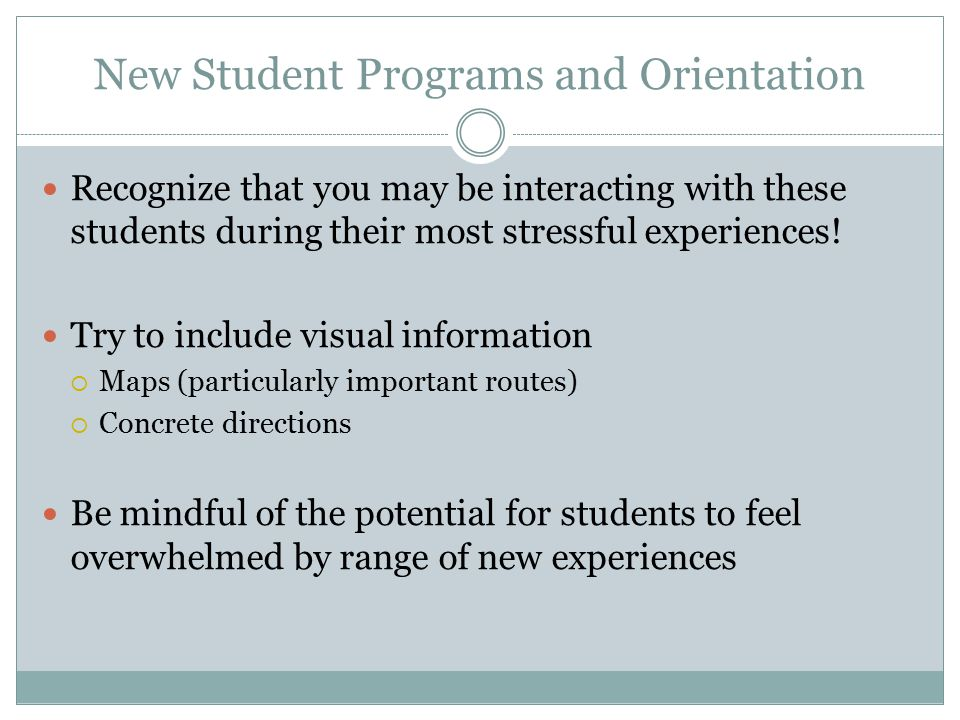 New Student Programs and Orientation Recognize that you may be interacting with these students during their most stressful experiences.