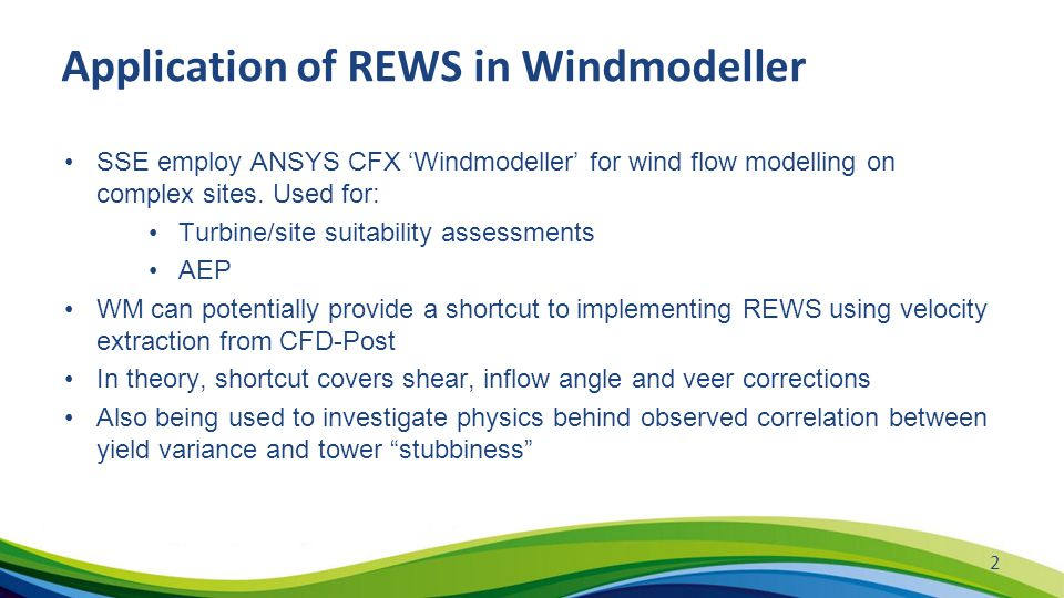 Application of REWS in Windmodeller SSE employ ANSYS CFX 'Windmodeller' for wind flow modelling on complex sites. Used for: Turbine/site suitability a