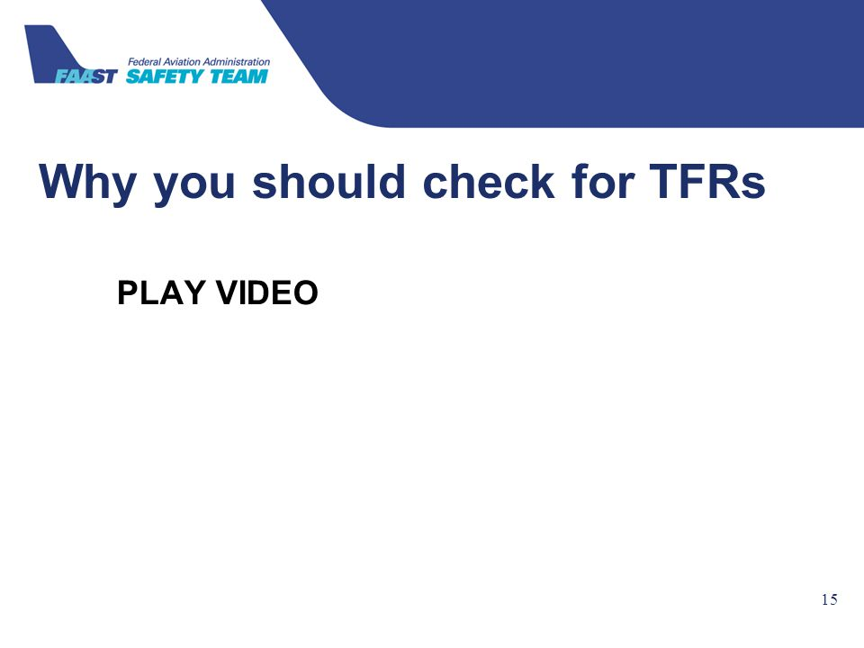 Federal Aviation Administration Why you should check for TFRs PLAY VIDEO 15