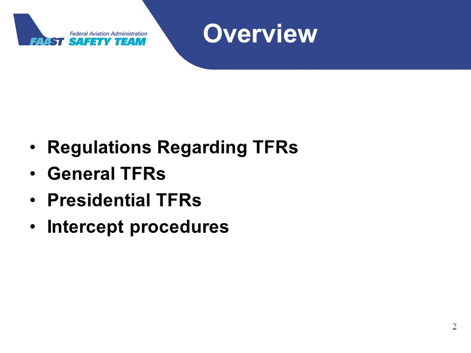 Federal Aviation Administration Regulations Regarding TFRs General TFRs Presidential TFRs Intercept procedures 2 Overview