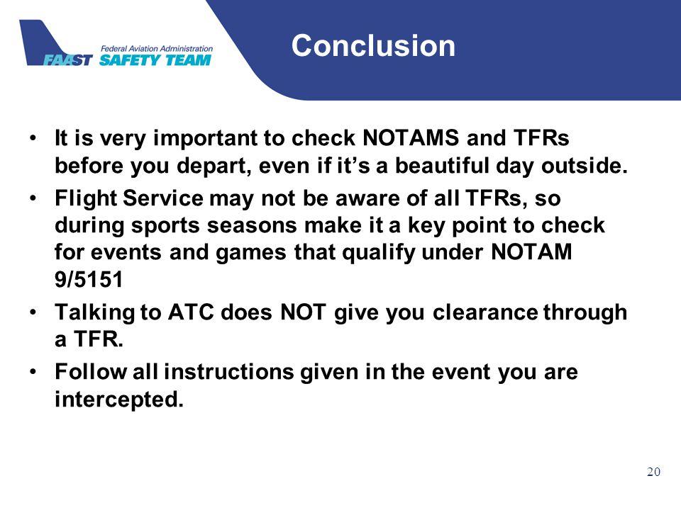 Federal Aviation Administration 20 It is very important to check NOTAMS and TFRs before you depart, even if it's a beautiful day outside. Flight Servi