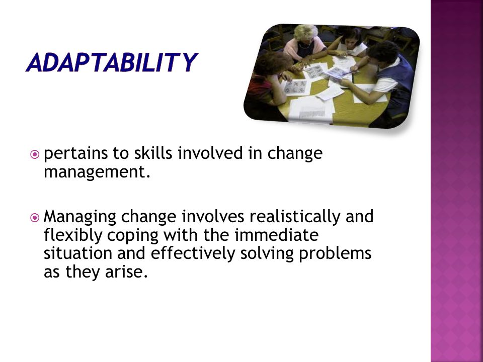  pertains to skills involved in change management.  Managing change involves realistically and flexibly coping with the immediate situation and effe