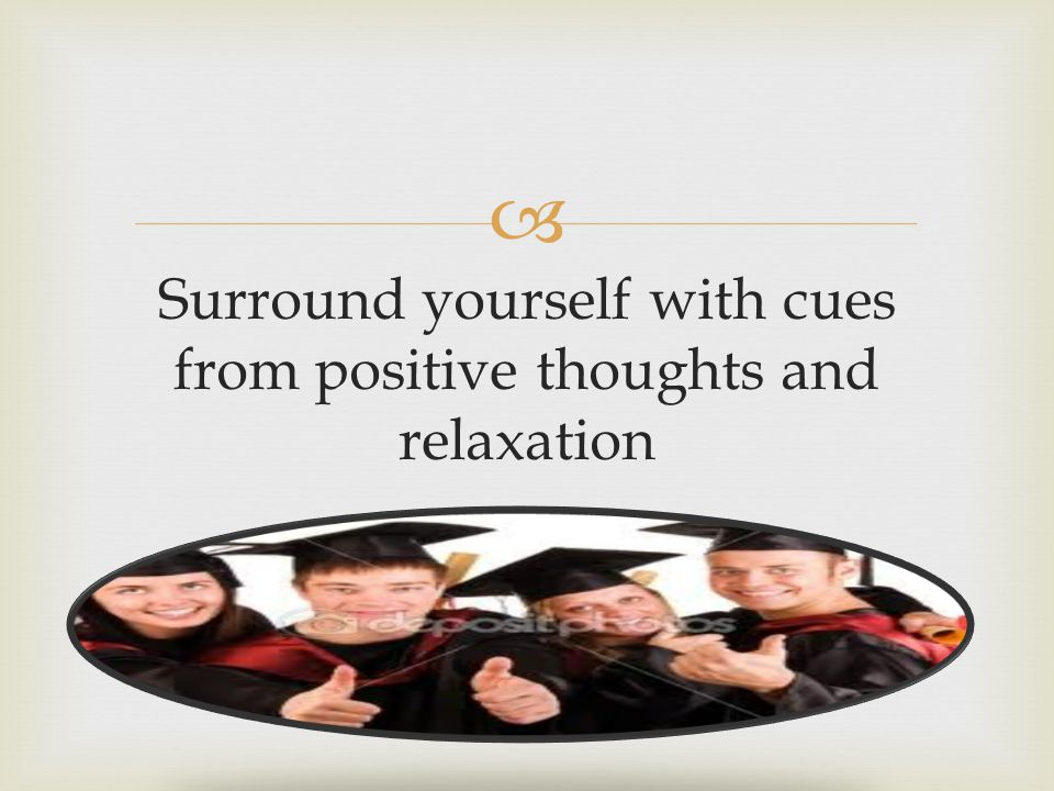  Surround yourself with cues from positive thoughts and relaxation