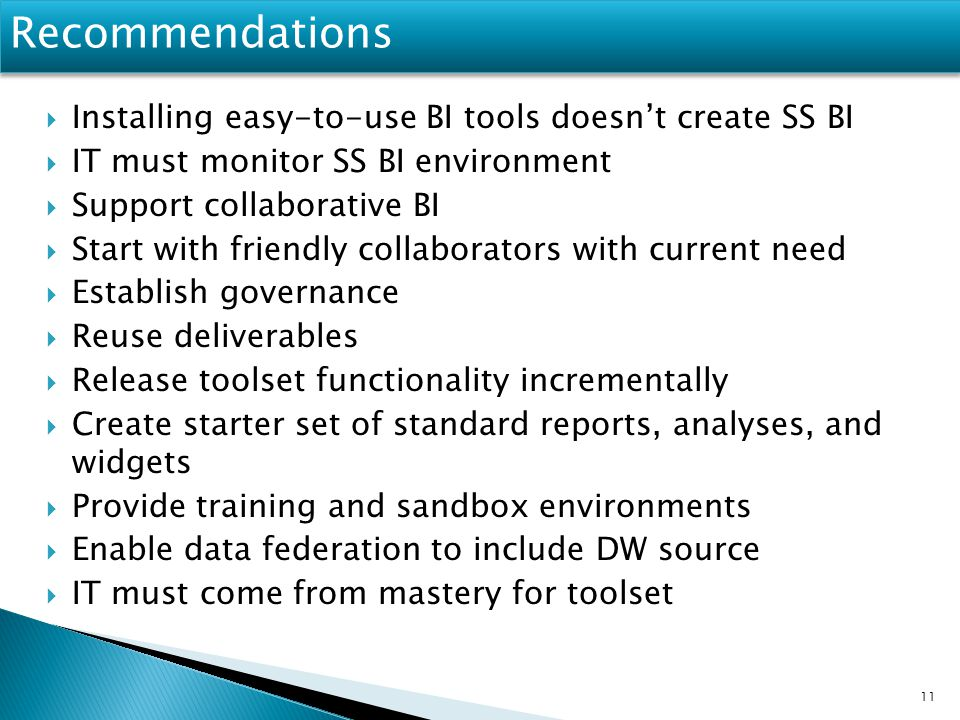 Recommendations  Installing easy-to-use BI tools doesn't create SS BI  IT must monitor SS BI environment  Support collaborative BI  Start with fri