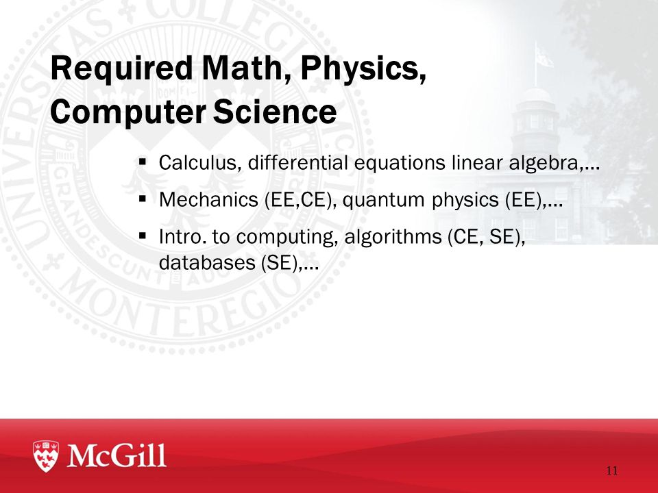 Required Math, Physics, Computer Science  Calculus, differential equations linear algebra,…  Mechanics (EE,CE), quantum physics (EE),…  Intro.