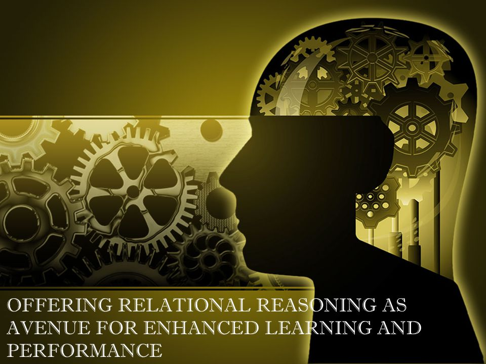OFFERING RELATIONAL REASONING AS AVENUE FOR ENHANCED LEARNING AND PERFORMANCE