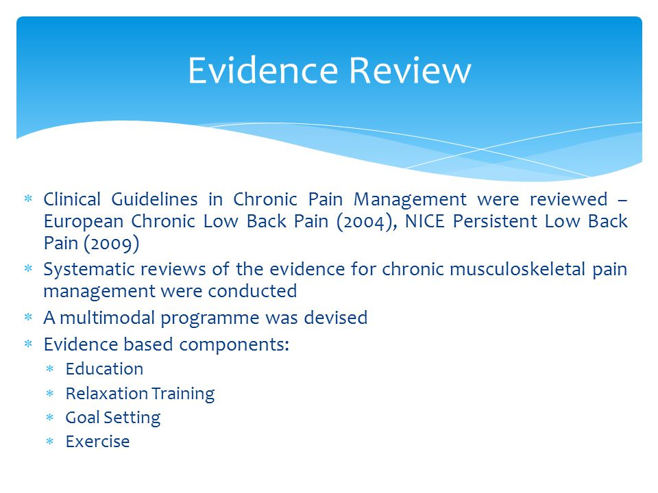  Clinical Guidelines in Chronic Pain Management were reviewed – European Chronic Low Back Pain (2004), NICE Persistent Low Back Pain (2009)  Systema
