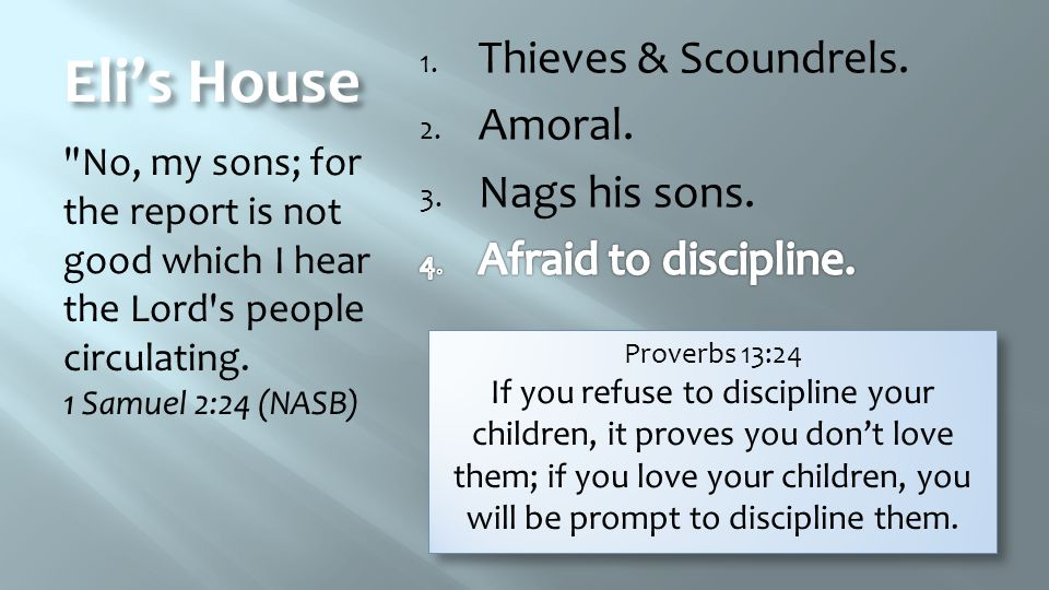 Eli's House No, my sons; for the report is not good which I hear the Lord s people circulating.