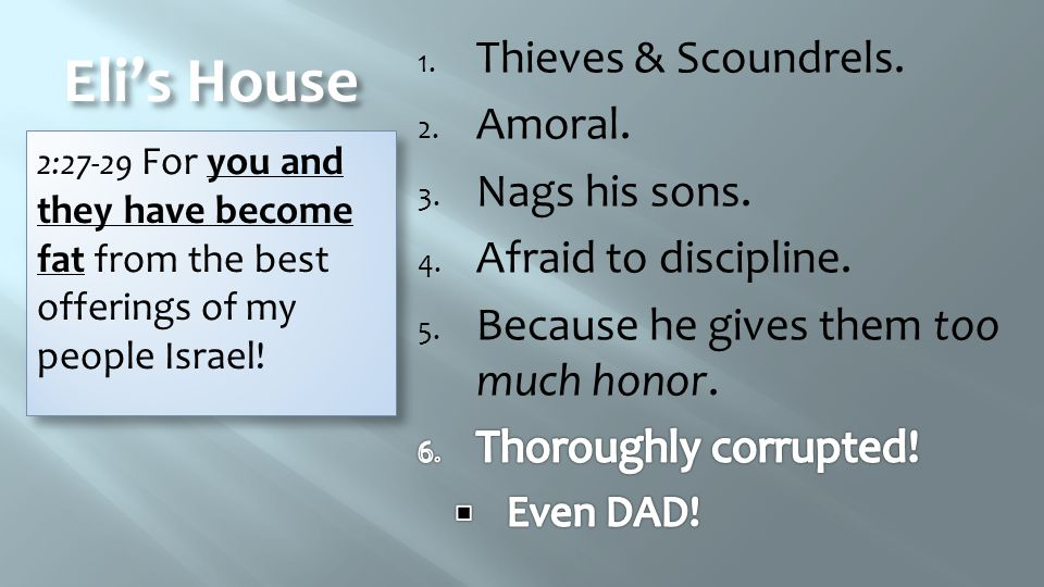 Eli's House 2:27-29 For you and they have become fat from the best offerings of my people Israel!