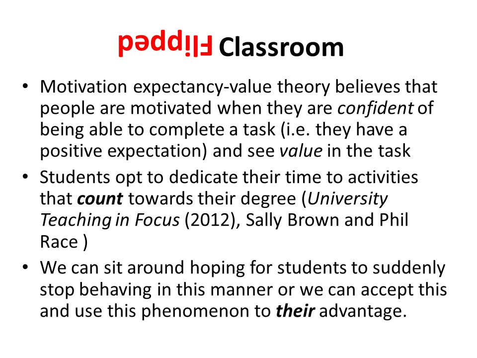 Classroom Flipped Motivation expectancy-value theory believes that people are motivated when they are confident of being able to complete a task (i.e.