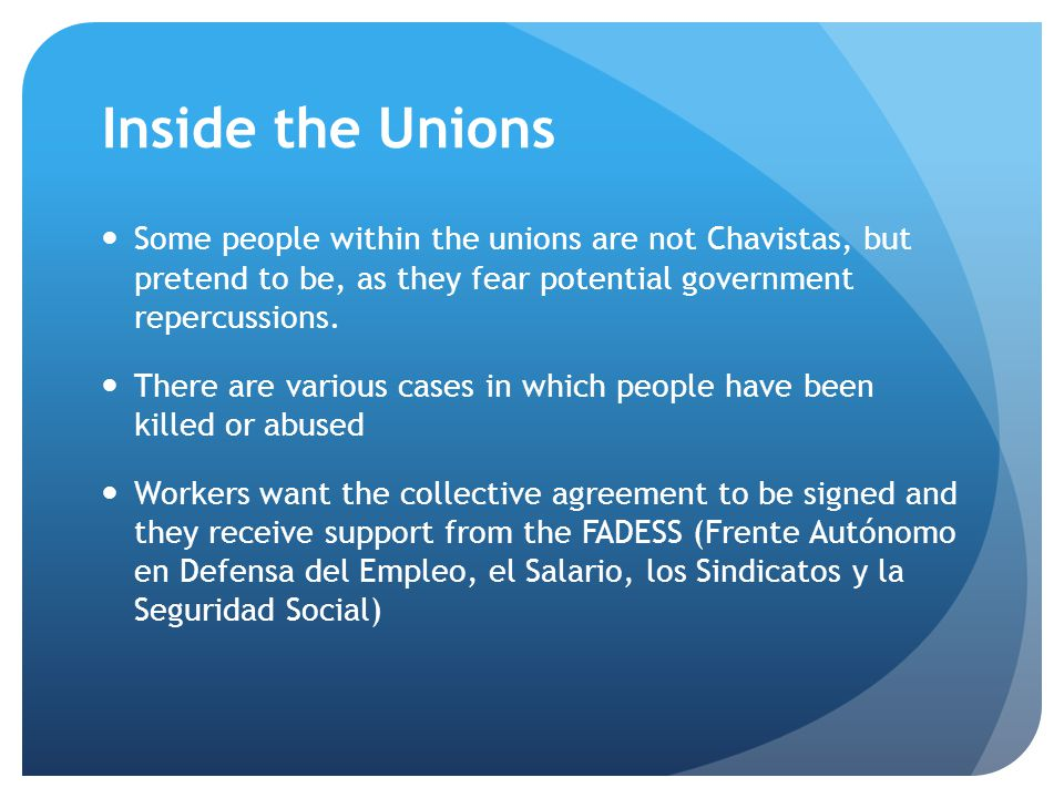 Inside the Unions Some people within the unions are not Chavistas, but pretend to be, as they fear potential government repercussions.