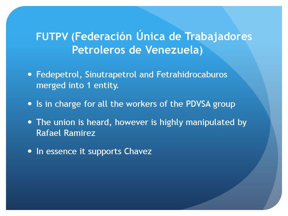 FUTPV ( Federación Única de Trabajadores Petroleros de Venezuela ) Fedepetrol, Sinutrapetrol and Fetrahidrocaburos merged into 1 entity. Is in charge