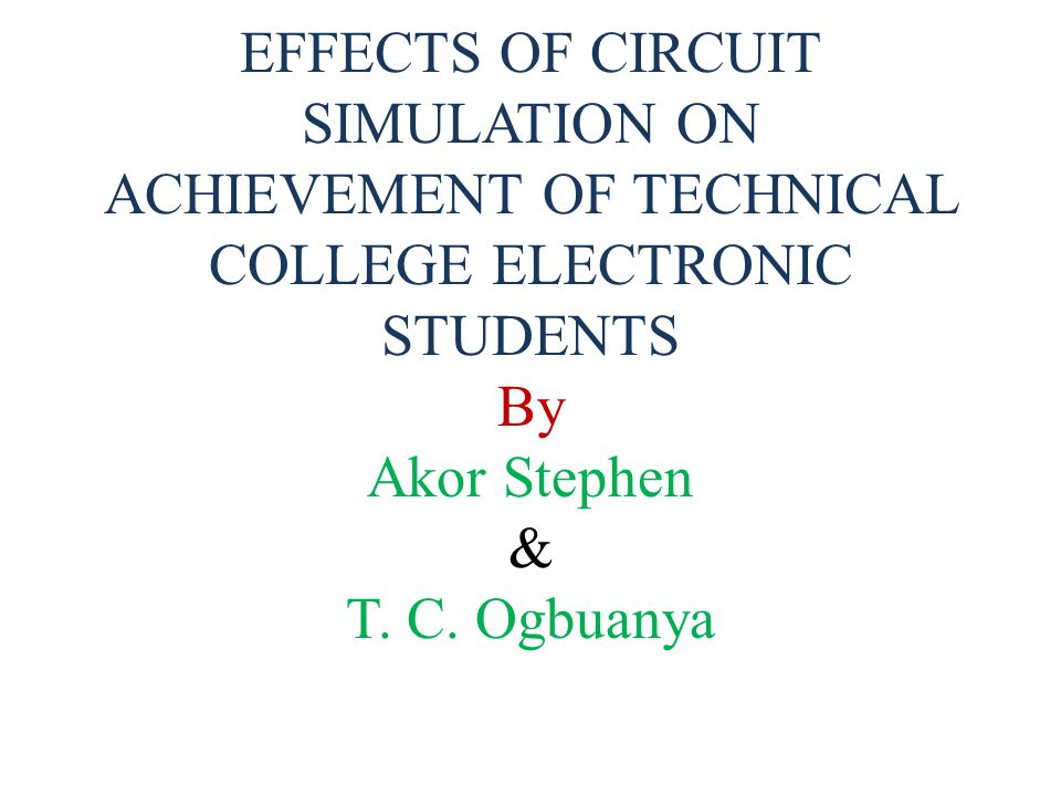 EFFECTS OF CIRCUIT SIMULATION ON ACHIEVEMENT OF TECHNICAL COLLEGE ELECTRONIC STUDENTS By Akor Stephen & T.