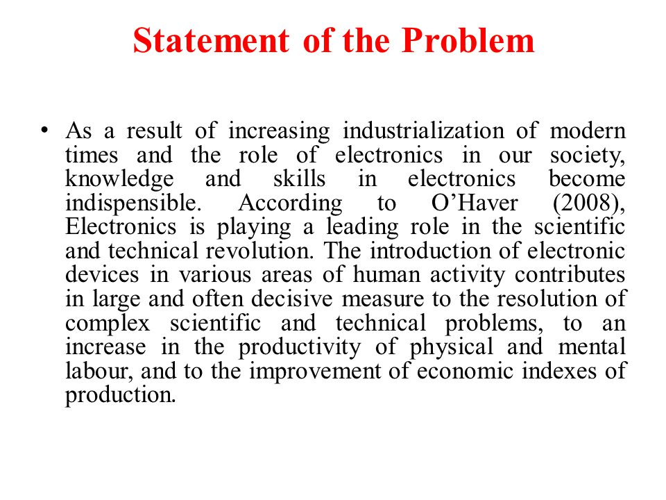 Statement of the Problem As a result of increasing industrialization of modern times and the role of electronics in our society, knowledge and skills in electronics become indispensible.