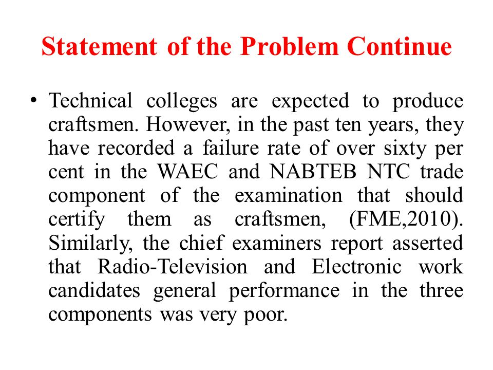 Statement of the Problem Continue Technical colleges are expected to produce craftsmen.