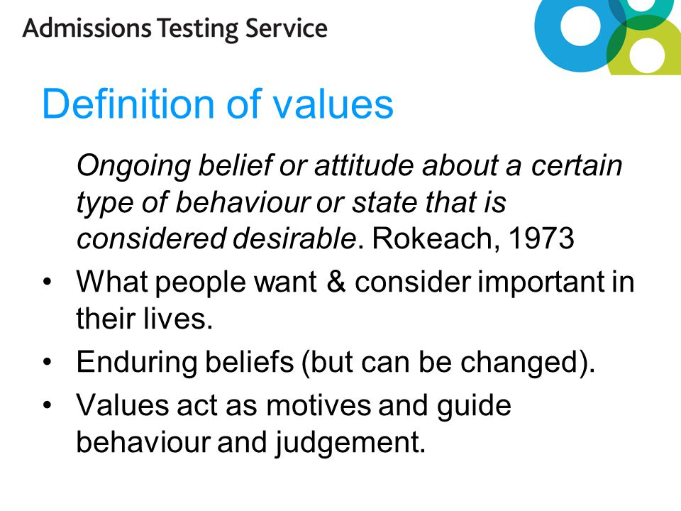 Definition of values Ongoing belief or attitude about a certain type of behaviour or state that is considered desirable.