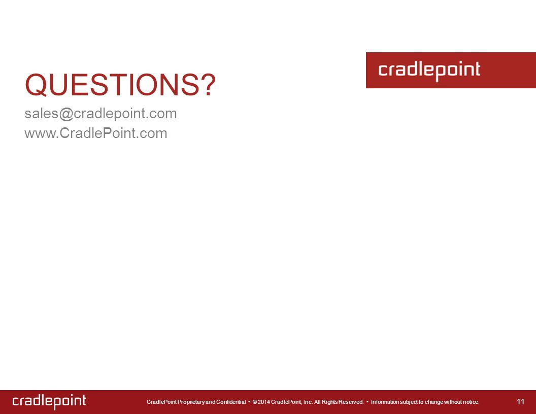 sales@cradlepoint.com www.CradlePoint.com QUESTIONS.