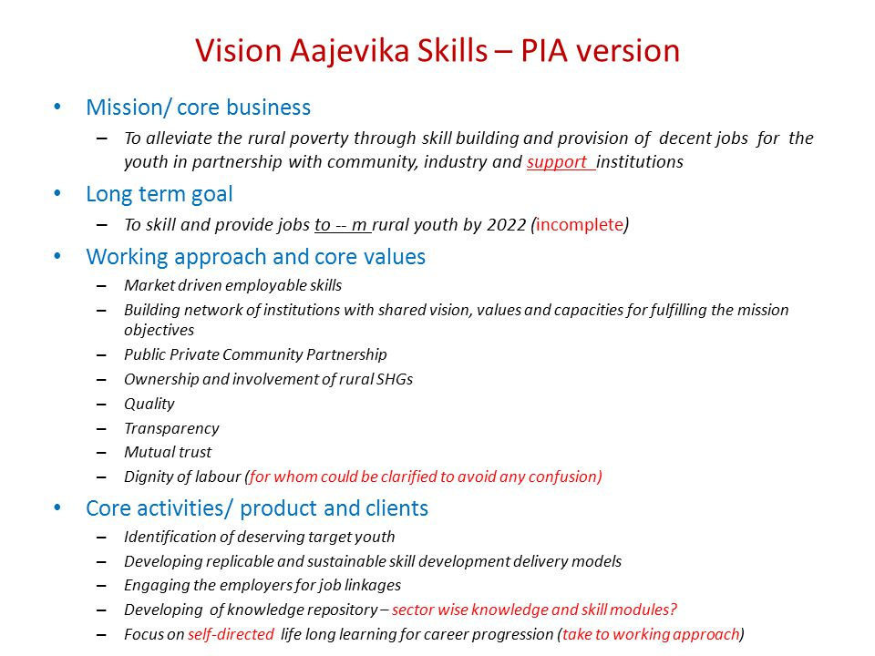 Vision Aajevika Skills – PIA version Mission/ core business – To alleviate the rural poverty through skill building and provision of decent jobs for t