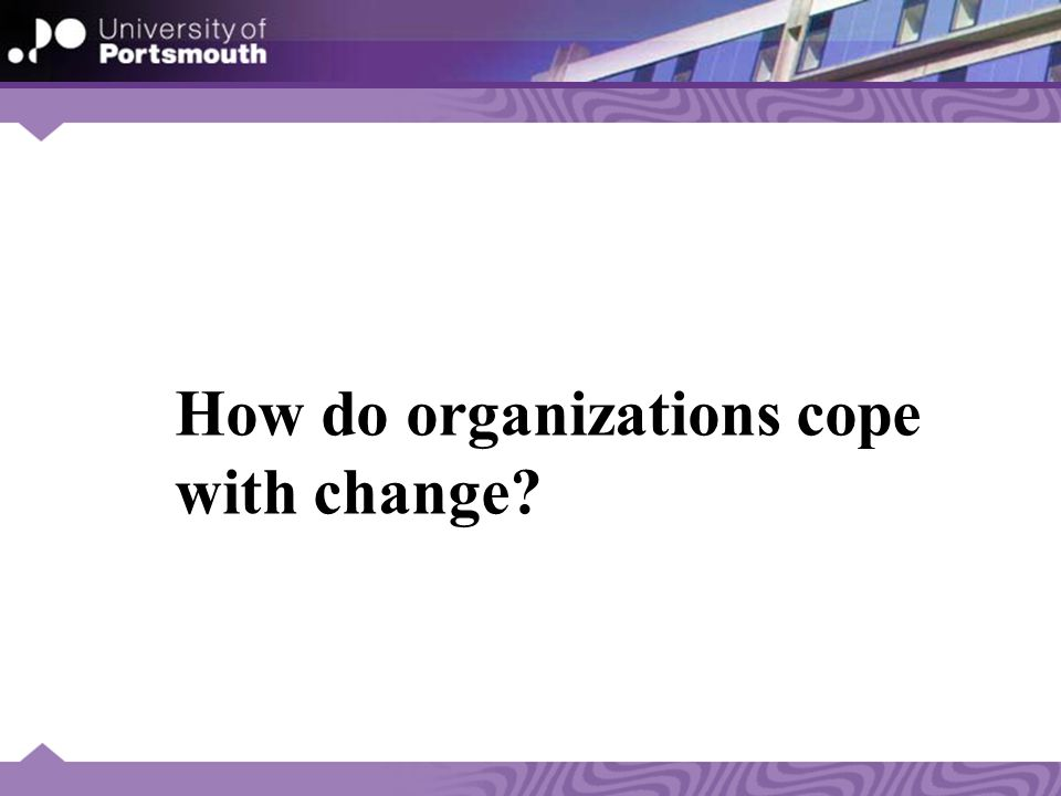 How do organizations cope with change