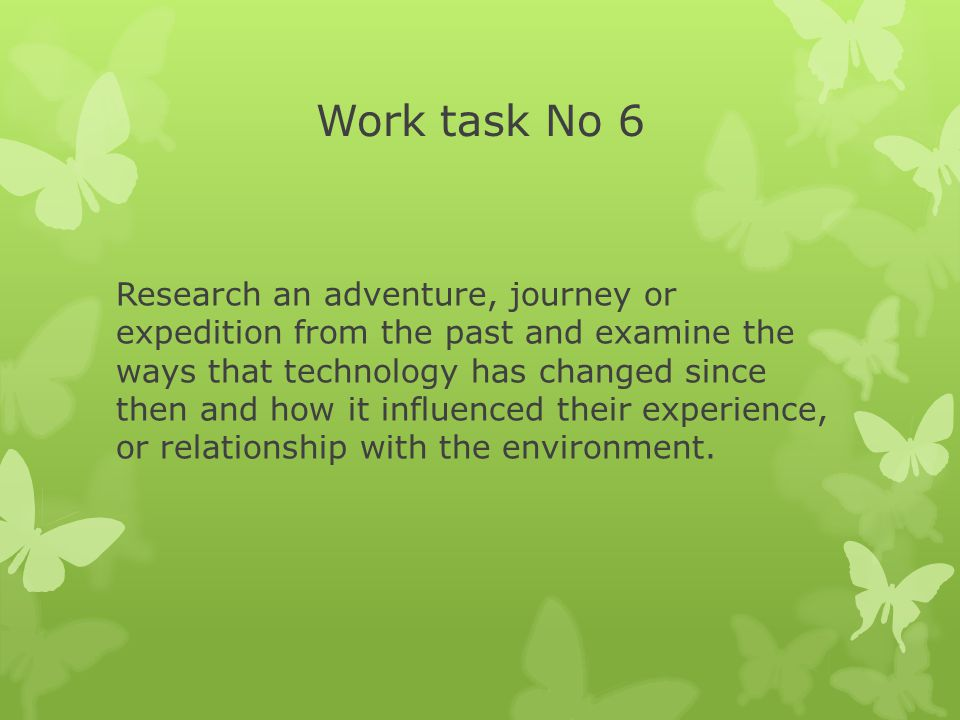 Work task No 6 Research an adventure, journey or expedition from the past and examine the ways that technology has changed since then and how it influenced their experience, or relationship with the environment.
