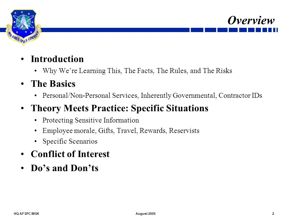 HQ AFSPC/MSK2August 2005 Overview Introduction Why We're Learning This, The Facts, The Rules, and The Risks The Basics Personal/Non-Personal Services,