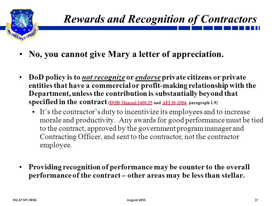 HQ AFSPC/MSK37August 2005 Rewards and Recognition of Contractors No, you cannot give Mary a letter of appreciation. DoD policy is to not recognize or