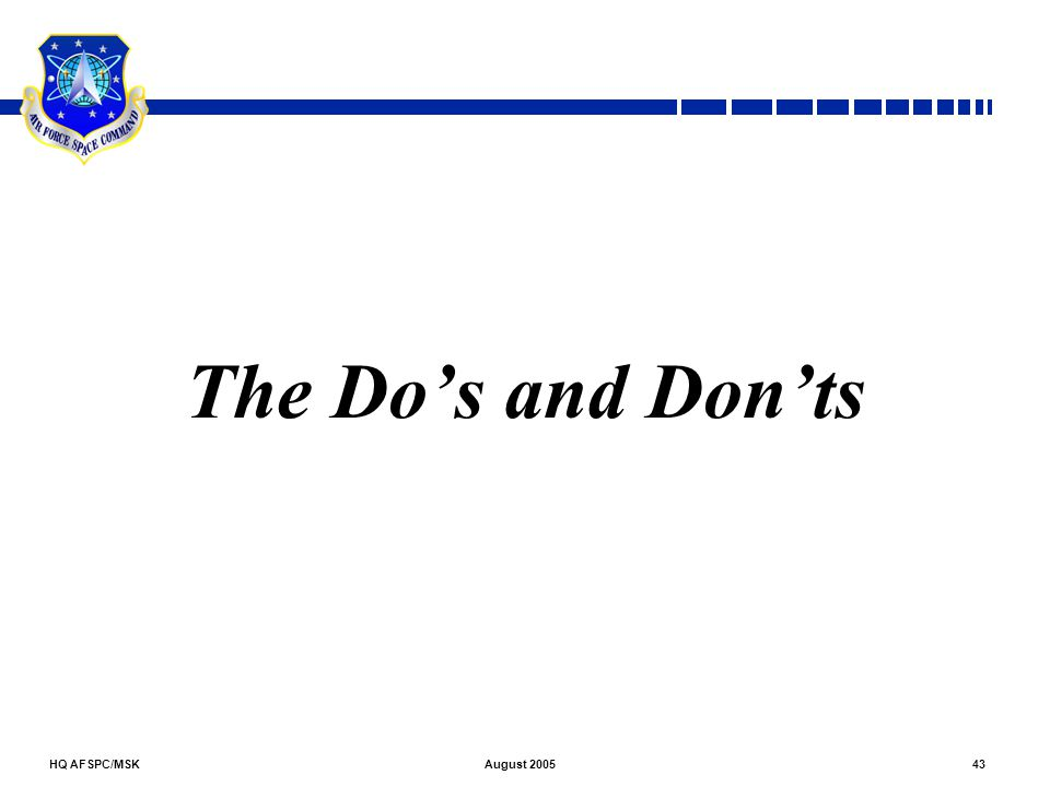 HQ AFSPC/MSK43August 2005 The Do's and Don'ts