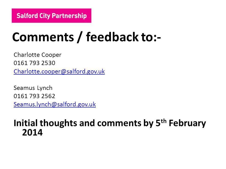 Comments / feedback to:- Charlotte Cooper 0161 793 2530 Charlotte.cooper@salford.gov.uk Seamus Lynch 0161 793 2562 Seamus.lynch@salford.gov.uk Initial