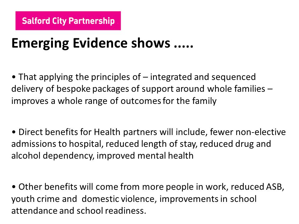 Emerging Evidence shows..... That applying the principles of – integrated and sequenced delivery of bespoke packages of support around whole families