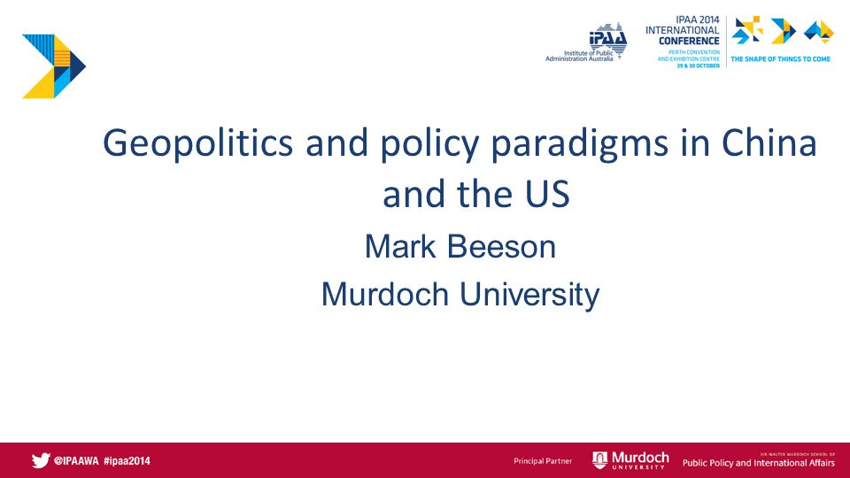Geopolitics and policy paradigms in China and the US Mark Beeson Murdoch University