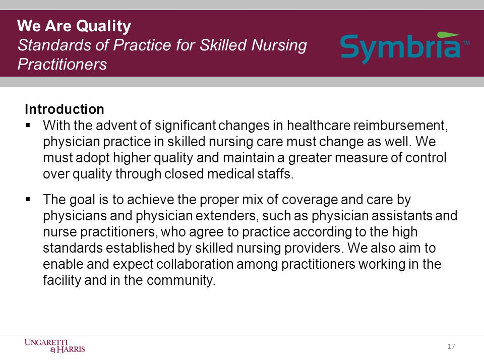 17 We Are Quality Standards of Practice for Skilled Nursing Practitioners Introduction  With the advent of significant changes in healthcare reimbursement, physician practice in skilled nursing care must change as well.