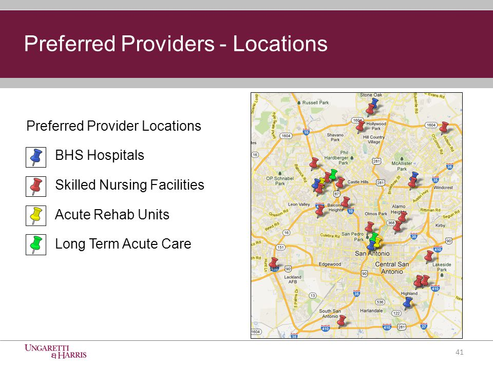 Preferred Providers - Locations Preferred Provider Locations BHS Hospitals Skilled Nursing Facilities Acute Rehab Units Long Term Acute Care 41
