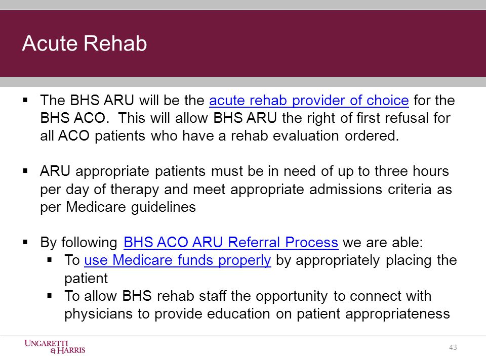 Acute Rehab  The BHS ARU will be the acute rehab provider of choice for the BHS ACO.