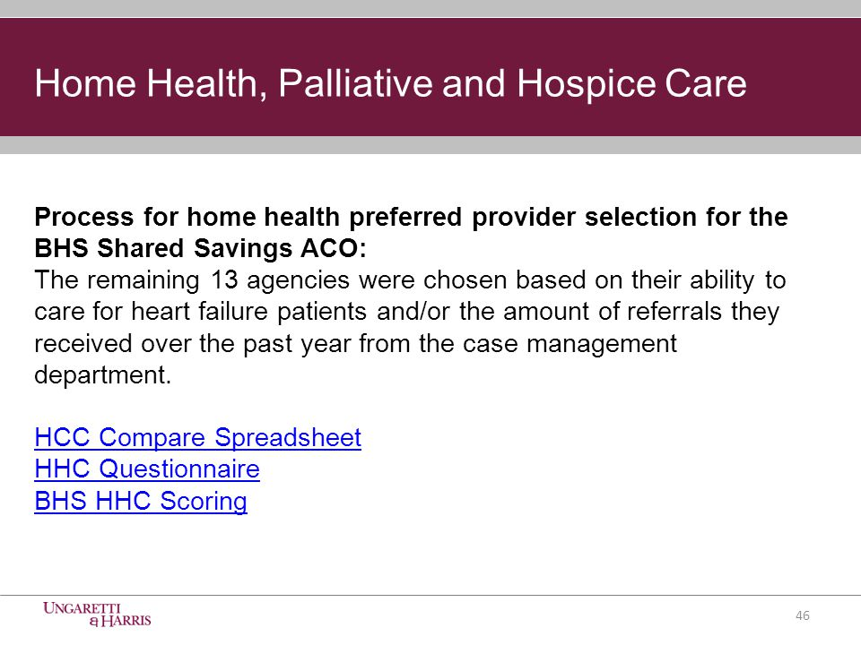 Process for home health preferred provider selection for the BHS Shared Savings ACO: The remaining 13 agencies were chosen based on their ability to care for heart failure patients and/or the amount of referrals they received over the past year from the case management department.