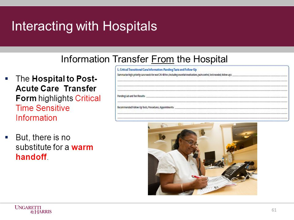  The Hospital to Post- Acute Care Transfer Form highlights Critical Time Sensitive Information  But, there is no substitute for a warm handoff.