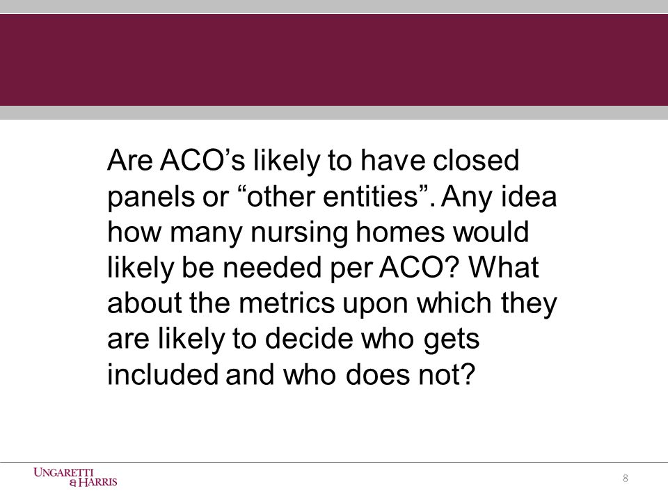 Are ACO's likely to have closed panels or other entities .
