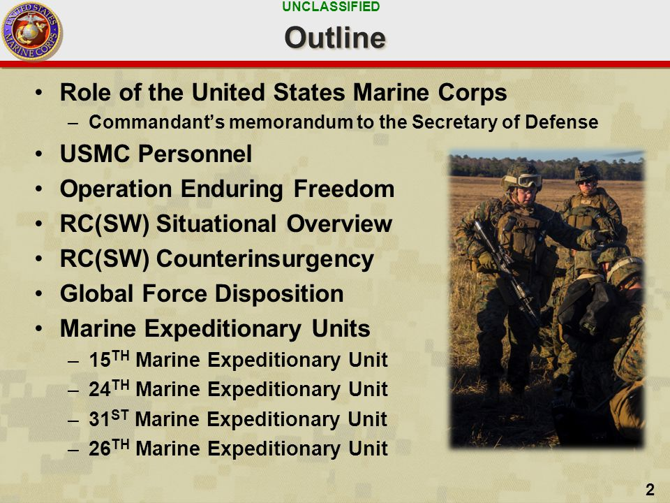 UNCLASSIFIED 2 OutlineOutline Role of the United States Marine Corps –Commandant's memorandum to the Secretary of Defense USMC Personnel Operation End