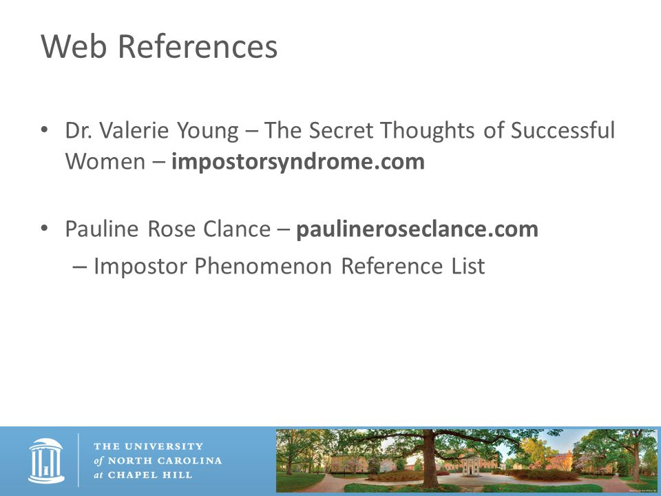 Web References Dr. Valerie Young – The Secret Thoughts of Successful Women – impostorsyndrome.com Pauline Rose Clance – paulineroseclance.com – Impost