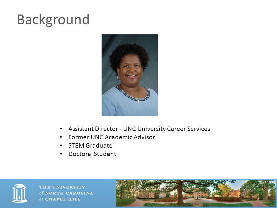 Background Assistant Director - UNC University Career Services Former UNC Academic Advisor STEM Graduate Doctoral Student