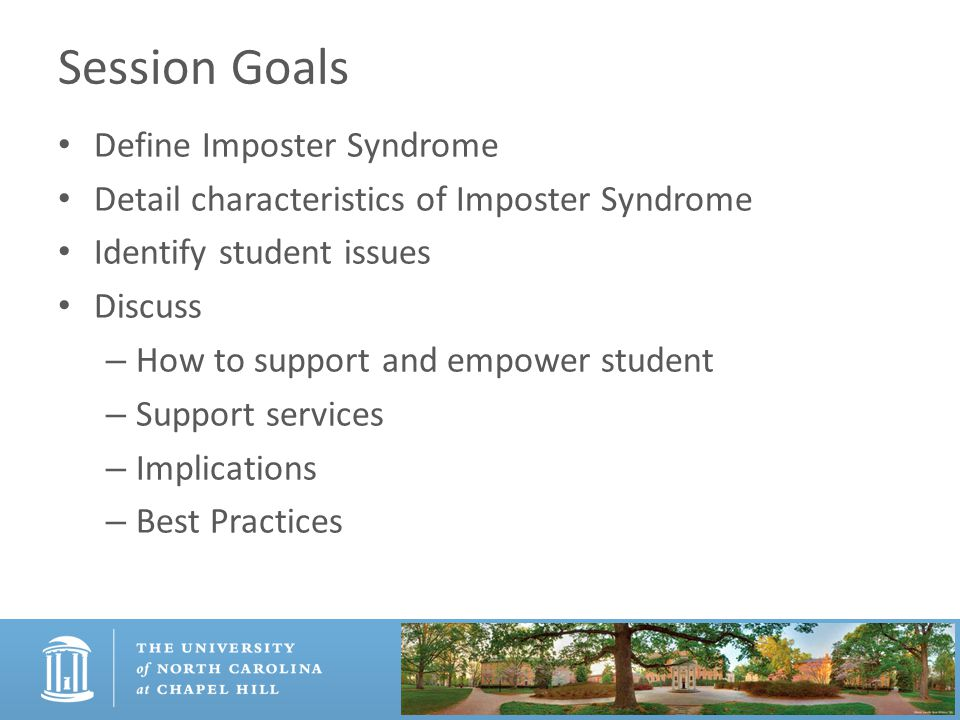 Session Goals Define Imposter Syndrome Detail characteristics of Imposter Syndrome Identify student issues Discuss – How to support and empower studen